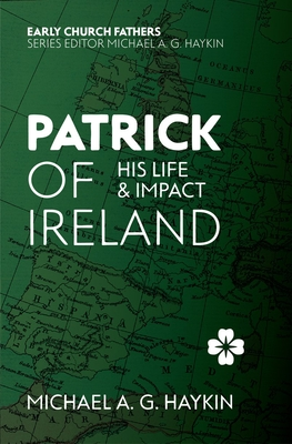 Patrick of Ireland: His Life and Impact - Haykin, Michael A G
