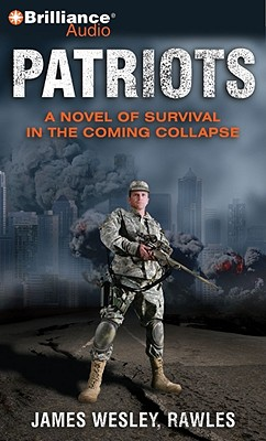Patriots: A Novel of Survival in the Coming Collapse - Rawles, James Wesley, and Hill, Dick (Read by)