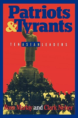 Patriots and Tyrants: Ten Asian Leaders - Marlay, Ross, and Neher, Clark D