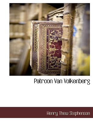 Patroon Van Volkenberg - Stephenson, Henry Thew