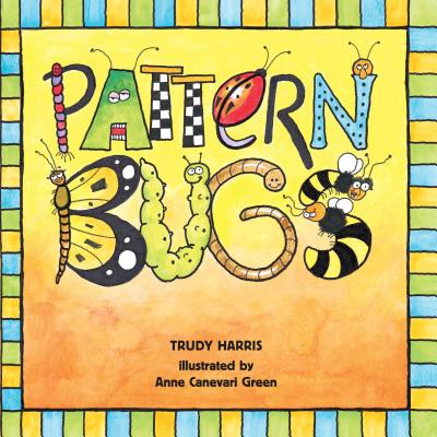 Pattern Bugs - Harris, and Harris, Trudy, RN, and Green, Anne Canevari (Illustrator)