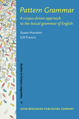 Pattern Grammar: A Corpus-Driven Approach to the Lexical Grammar of English - Hunston, Susan