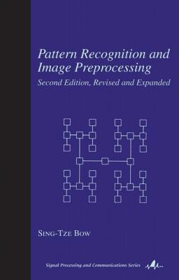 Pattern Recognition and Image Preprocessing: Revised and Expanded - Bow, Sing T (Editor)