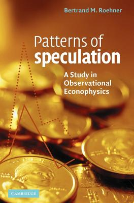 Patterns of Speculation: A Study in Observational Econophysics - Roehner, Bertrand M, Professor