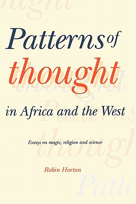 Patterns of Thought in Africa and the West: Essays on Magic, Religion and Science - Horton, Robin