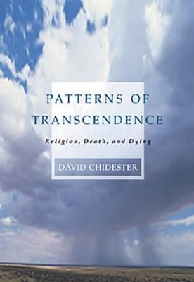 Patterns of Transcendence: Religion, Death, and Dying - Chidester, David
