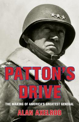 Patton's Drive: The Making of America's Greatest General - Axelrod, Alan, PH.D.