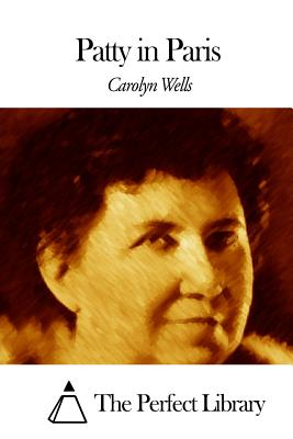 Patty in Paris - Wells, Carolyn, and The Perfect Library (Editor)