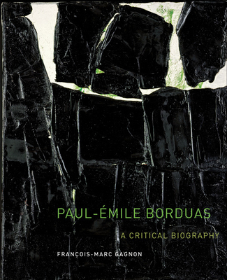 Paul-Émile Borduas: A Critical Biography - Gagnon, Francois-Marc, and Feldstein, Peter (Translated by)