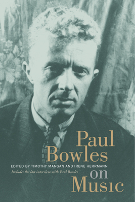 Paul Bowles on Music - Bowles, Paul, and Mangan, Timothy (Editor), and Herrmann, Irene (Editor)