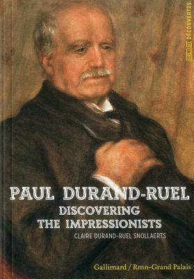 Paul Durand-Ruel: Discovering Impressionists - Snollaerts, Claire Durand-Ruel