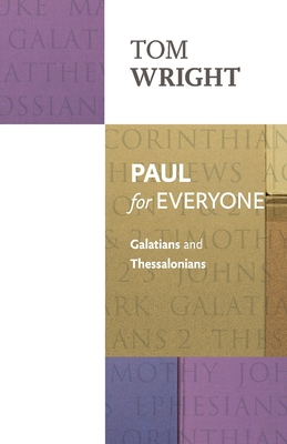Paul for Everyone: Galatians and Thessalonians - Wright, Tom