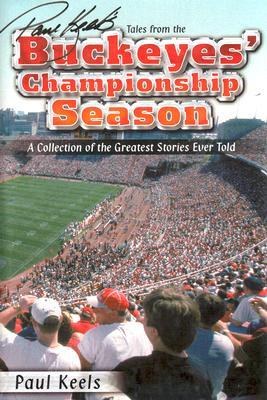 Paul Keels's Tales from the Buckeyes' Championship Season - Keels, Paul
