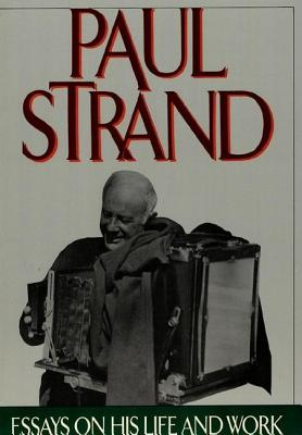 Paul Strand: Essays on His Life and Work - Strand, Paul (Photographer), and Stang, Maren (Editor), and Trachtenberg, Alan (Introduction by)