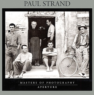 Paul Strand: Masters of Photography Series - Aperture, and Haworth-Booth, Mark, and Strand, Paul (Photographer)