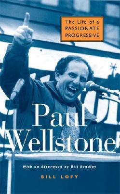 Paul Wellstone: The Life of a Passionate Progressive - Lofy, Bill, Mr.