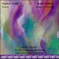 Paulus: Voices; Hopkins: Songs of Eternity - Frank Kelley (tenor); Martha Jane Weaver (mezzo-soprano); Pacific Chorale (choir, chorus); Pacific Symphony Orchestra;...