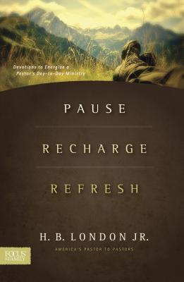 Pause, Recharge, Refresh: Devotions to Energize a Pastor's Day-To-Day Ministry - London, H B, and London, Jr, and Jr, H B London
