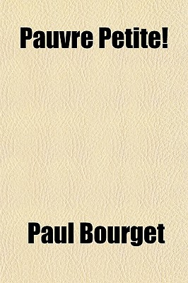 Pauvre Petite! - Bourget, Paul