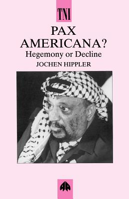 Pax Americana: Hegemony and Decline - Hippler, Jochen