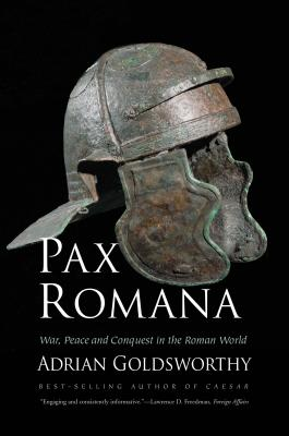 Pax Romana: War, Peace and Conquest in the Roman World - Goldsworthy, Adrian