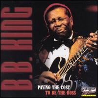 Paying the Cost to Be the Boss - B.B. King