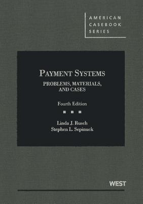 Payment Systems: Problems, Materials, and Cases - Rusch, Linda, and Sepinuck, Stephen