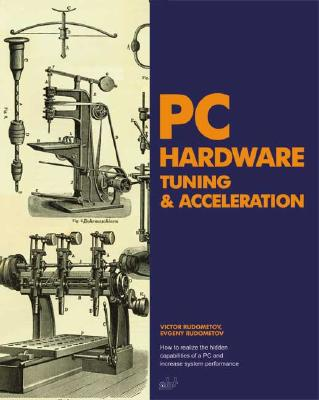 PC Hardware Tuning & Acceleration - Rudometov, Victor, and Rudometov, Evgeny