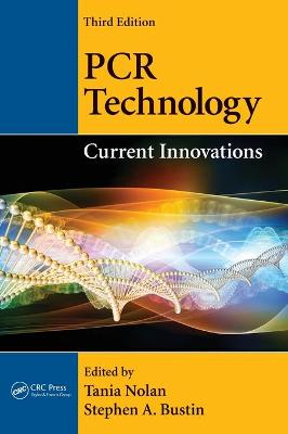 PCR Technology: Current Innovations, Third Edition - Nolan, Tania (Editor)