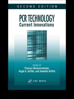 PCR Technology Current Innovations - Griffin, Hugh G, and Griffin, Annette, and Nolan, Tania (Editor)
