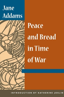 Peace and Bread in Time of War - Addams, Jane, and Joslin, Katherine (Introduction by)