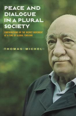 Peace and Dialogue in a Plural Society: Contributions of the Hizmet Movement at a Time of Global Tensions - Michel, Thomas