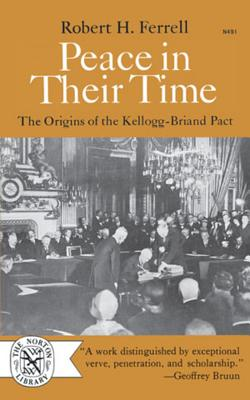 Peace in Their Time: The Origins of the Kellogg-Briand Pact - Ferrell, Robert H