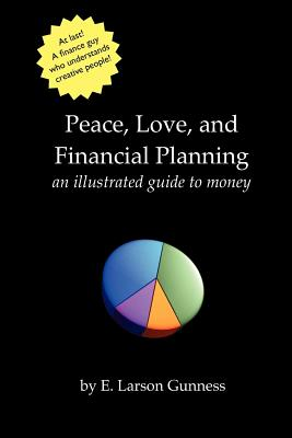 Peace, Love, and Financial Planning: An Illustrated Guide to Money - Gunness, E Larson