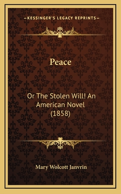 Peace: Or the Stolen Will! an American Novel (1858) - Janvrin, Mary Wolcott