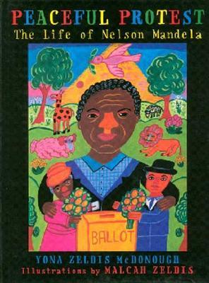 Peaceful Protest: The Life of Nelson Mandela - McDonough, Yona Zeldis