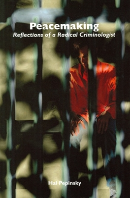 Peacemaking: Reflections of a Radical Criminologist - Pepinsky, Harold E