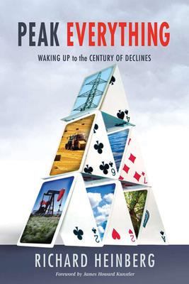 Peak Everything: Waking Up to the Century of Declines - Heinberg, Richard