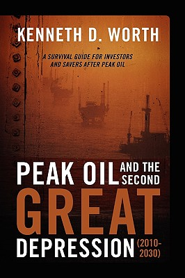 Peak Oil and the Second Great Depression (2010-2030): A Survival Guide for Investors and Savers After Peak Oil - Worth, Kenneth D