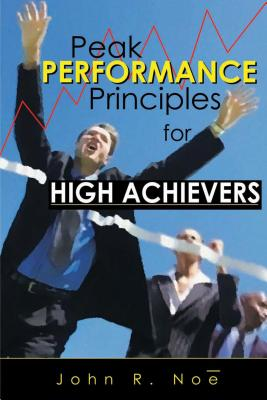 Peak Performance: Principles for High Achievers - Noe, John R