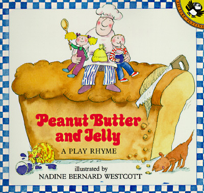 Peanut Butter and Jelly: A Play Rhyme - Westcott, Nadine Bernard, and Bernard Westcott, Nadine Westcott, and Harcourt School Publishers (Prepared for publication by)