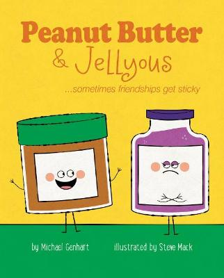Peanut Butter & Jellyous: ...sometimes friendships get sticky - Genhart, Michael