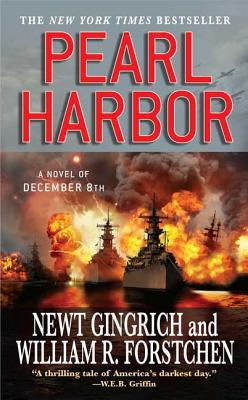 Pearl Harbor: A Novel of December 8th - Gingrich, Newt, Dr., and Forstchen, William R, Dr., Ph.D., and Hanser, Albert S (Consultant editor)