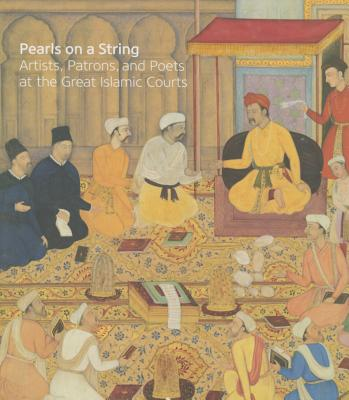 Pearls on a String: Artists, Patrons, and Poets at the Great Islamic Courts - Landau, Amy (Editor)
