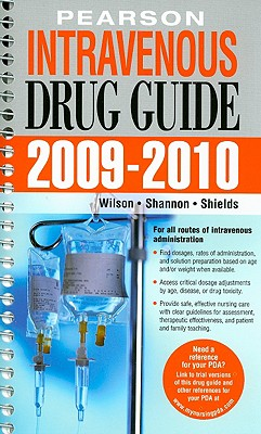 Pearson Intravenous Drug Guide - Wilson, Billie Ann, Ph.D., MS, Ba, RN, and Shannon, Margaret T, and Shields, Kelly M
