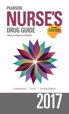 Pearson Nurse's Drug Guide 2017 - Wilson, Billie Ann, and Shannon, Margaret, and Shields, Kelly M.
