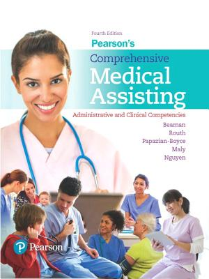 Pearson's Comprehensive Medical Assisting: Administrative and Clinical Competencies - Beaman, Nina M., and Routh, Kristiana Sue, and Papazian-Boyce, Lorraine M.