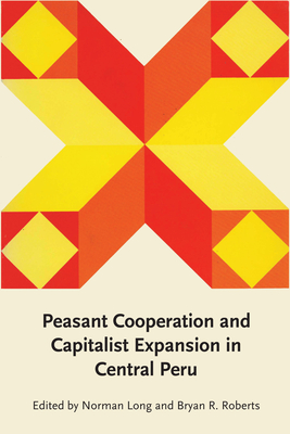 Peasant Cooperation and Capitalist Expansion in Central Peru - Long, Norman (Editor), and Roberts, Bryan R (Editor)