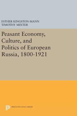Peasant Economy, Culture, and Politics of European Russia, 1800-1921 - Kingston-Mann, Esther (Editor), and Mixter, Timothy (Editor)