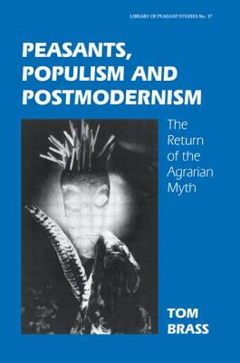 Peasants, Populism and Postmodernism: The Return of the Agrarian Myth - Brass, Tom, Dr.
